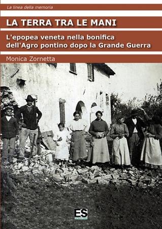 La terra tra le mani: l'epopea veneta nella bonifica dell'Agro Pontino dopo la grande guerra