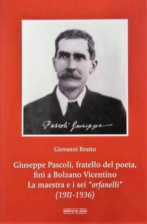 Giuseppe Pascoli, fratello del poeta, finì a Bolzano Vicentino La maestra e i sei orfanelli (1911-1936)