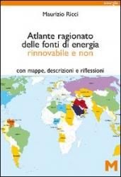 Atlante ragionato delle fonti di energia rinnovabile e non, con mappe, descrizioni e riflessioni