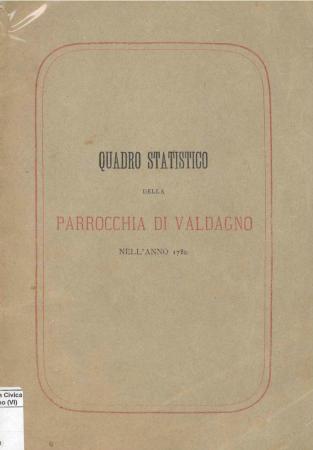 Quadro statistico della Parrocchia di valdagno nell'anno 1780, pubblicato da Giovanni Soster nel Dicembre 1880 pel compimento dei restauri interni nella Chiesa arcipretale di valdagno