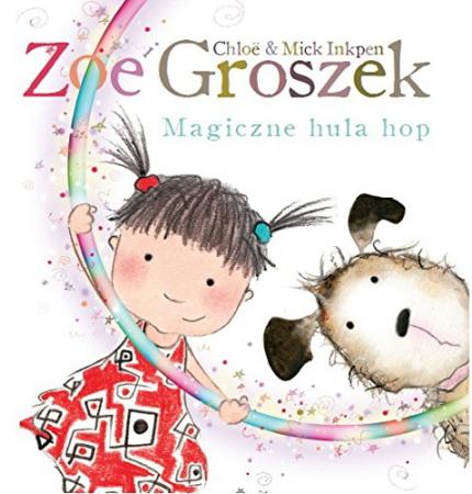 Zoe i Groszek. Magiczne hula hop!