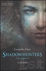 Shadowhunters. Le origini, l'angelo