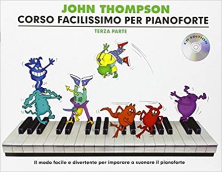 Corso facilissimo per pianoforte / John Thompson ; versione italiana [a cura] di Massimo Bendinelli ; illustrazioni di Sergio Sandoval. Terza parte